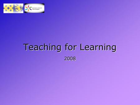 Teaching for Learning 2008. The more you see the less you know The less you find out as you grow I knew much more then than I do now.