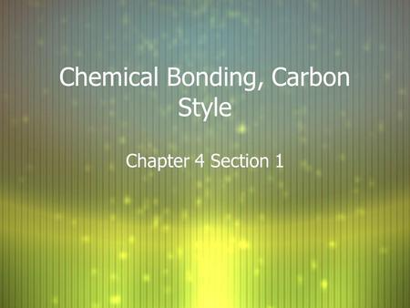 Chemical Bonding, Carbon Style Chapter 4 Section 1.