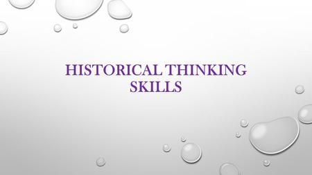 HISTORICAL THINKING SKILLS. HISTORICAL CAUSATION COMPARE MULTIPLE CAUSES AND EFFECTS – LONG AND SHORT TERM DISTINGUISH BETWEEN COINCIDENCE, CAUSATION,