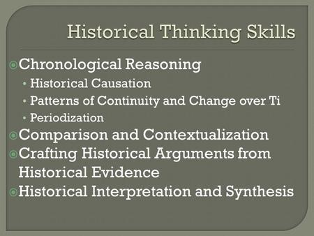  Chronological Reasoning Historical Causation Patterns of Continuity and Change over Ti Periodization  Comparison and Contextualization  Crafting Historical.