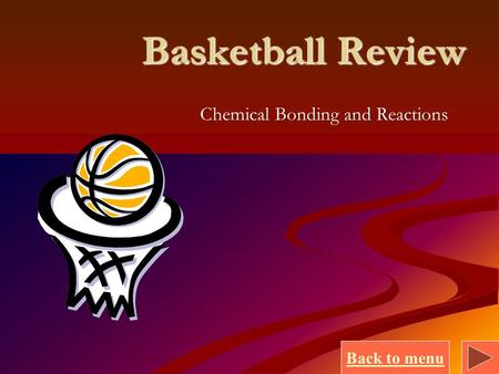 Back to menu Basketball Review Chemical Bonding and Reactions.