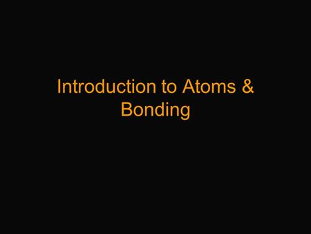 Introduction to Atoms & Bonding. Atoms The smallest particle unique to given element; it has one or more subatomic particles Subatomic Particles ChargeMass.