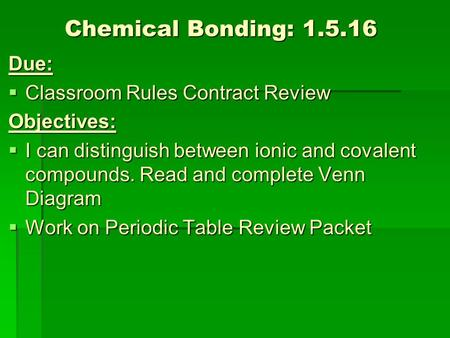 Chemical Bonding: Due: Classroom Rules Contract Review