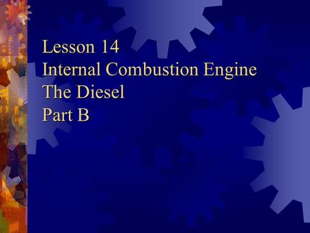 Lesson 14 Internal Combustion Engine The Diesel Part B
