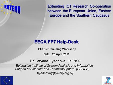 Extending ICT Research Co-operation between the European Union, Eastern Europe and the Southern Caucasus EECA FP7 Help-Desk EXTEND Training Workshop Baku,