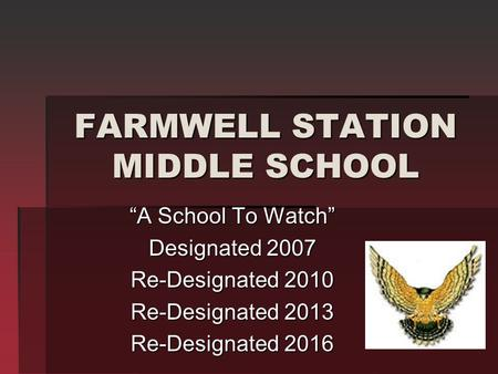 "FARMWELL STATION MIDDLE SCHOOL ""A School To Watch"" Designated 2007 Re-Designated 2010 Re-Designated 2013 Re-Designated 2016."