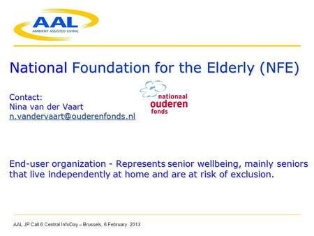 National Foundation for the Elderly (NFE) Contact: Nina van der Vaart End-user organization - Represents senior wellbeing,