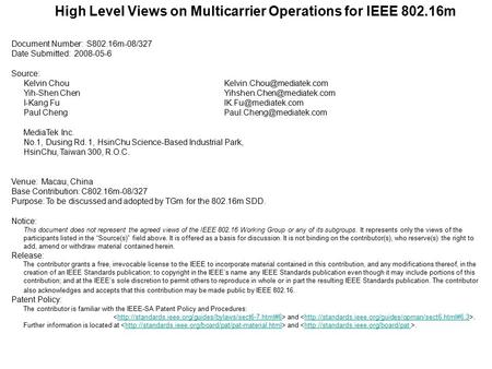 High Level Views on Multicarrier Operations for IEEE 802.16m Document Number: S802.16m-08/327 Date Submitted: 2008-05-6 Source: Kelvin