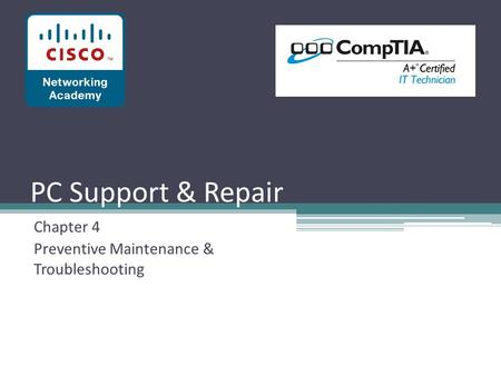 PC Support & Repair Chapter 4 Preventive Maintenance & Troubleshooting.