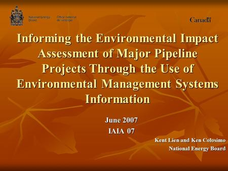 Informing the Environmental Impact Assessment of Major Pipeline Projects Through the Use of Environmental Management Systems Information June 2007 IAIA.