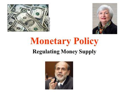 "Monetary Policy Regulating Money Supply. Money Supply Total amount of money in circulation Federal Reserve ""controls"" size of the money supply –U.S. uses."