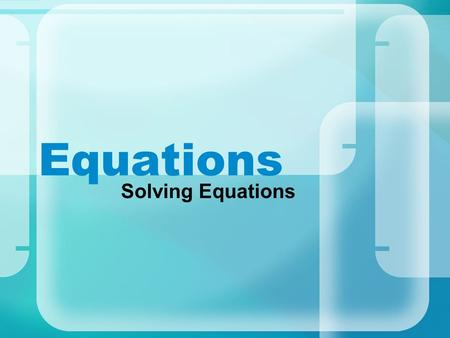 Equations Solving Equations. How does one find a solution? Use Inverse Operations. Addition  Subtraction Multiplication  Division Square  Square.