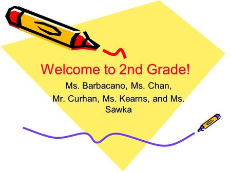 Welcome to 2nd Grade! Ms. Barbacano, Ms. Chan, Mr. Curhan, Ms. Kearns, and Ms. Sawka.