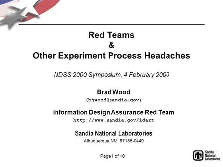 Page 1 of 10 Red Teams & Other Experiment Process Headaches NDSS 2000 Symposium, 4 February 2000 Brad Wood Information Design Assurance.