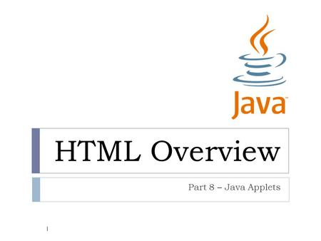 HTML Overview Part 8 – Java Applets 1. Applets 2  A Java applet is a small application embedded in your HTML document which runs in the browser window.