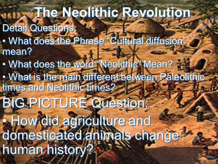 "The Neolithic Revolution Detail Questions: What does the Phrase ""Cultural diffusion"" mean? What does the word ""Neolithic"" Mean? What is the main different."