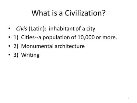 What is a Civilization? Civis (Latin): inhabitant of a city