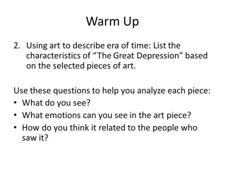 "Warm Up Using art to describe era of time: List the characteristics of ""The Great Depression"" based on the selected pieces of art. Use these questions."