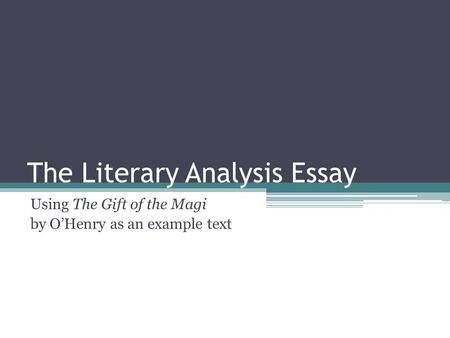 The Literary Analysis Essay Using The Gift of the Magi by O'Henry as an example text.