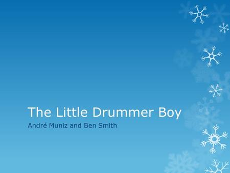 The Little Drummer Boy André Muniz and Ben Smith.