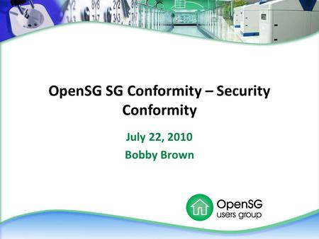 OpenSG SG Conformity – Security Conformity July 22, 2010 Bobby Brown.