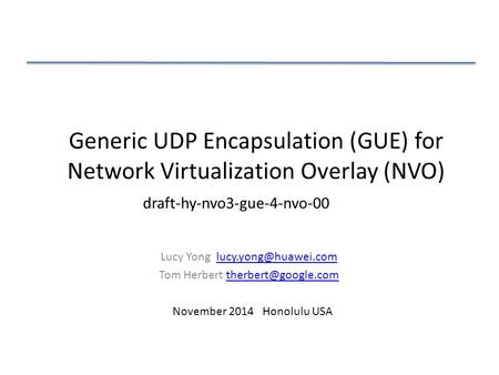 Generic UDP Encapsulation (GUE) for Network Virtualization Overlay (NVO) Lucy Yong Tom Herbert