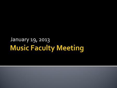 January 19, 2013.  Development Staff  Music History Faculty Search  Music Theory Faculty Search  Choral Music Education Faculty Search.