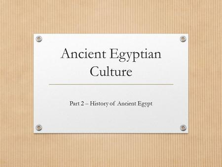 Ancient Egyptian Culture Part 2 – History of Ancient Egypt.