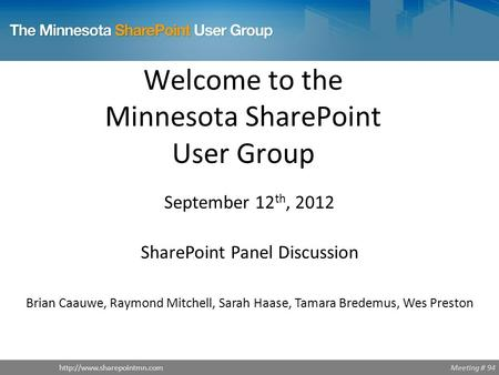 Meeting # 94http://www.sharepointmn.com Welcome to the Minnesota SharePoint User Group  September 12 th, 2012 SharePoint Panel.