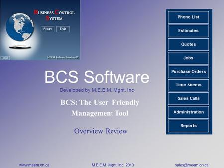 BCS Software Developed by M.E.E.M. Mgnt. Inc. BCS: The User Friendly Management Tool Overview Review  M.E.E.M. Mgnt. Inc. 2013
