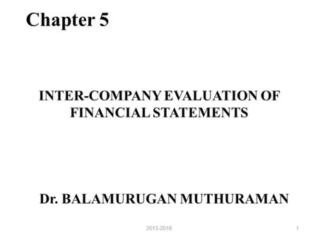 Dr. BALAMURUGAN MUTHURAMAN INTER-COMPANY EVALUATION OF FINANCIAL STATEMENTS 2015-20161 Chapter 5.