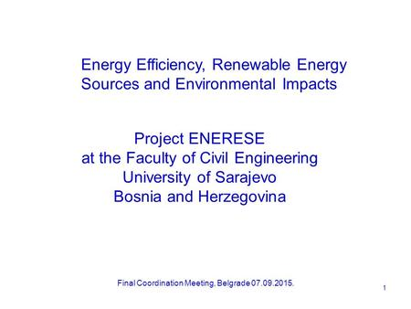 Project ENERESE at the Faculty of Civil Engineering University of Sarajevo Bosnia and Herzegovina Final Coordination Meeting, Belgrade 07.09.2015. Energy.