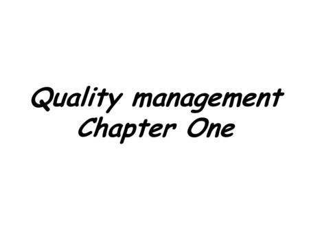Quality management Chapter One. Outline of the course 1- Introduction 2- Total Quality Management 3- ISO 9000:2000 QMS 4- Quality Control Techniques 5-