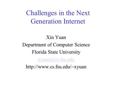 Challenges in the Next Generation Internet Xin Yuan Department of Computer Science Florida State University