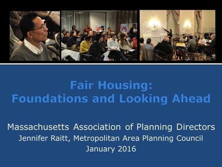 Massachusetts Association of Planning Directors Jennifer Raitt, Metropolitan Area Planning Council January 2016.