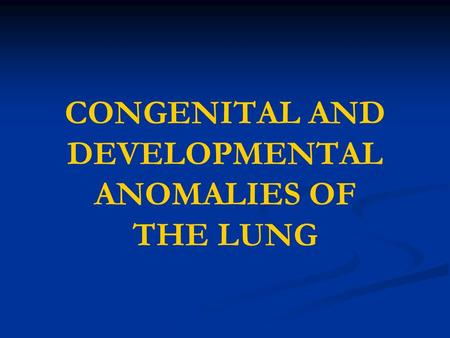 CONGENITAL AND DEVELOPMENTAL ANOMALIES OF THE LUNG.