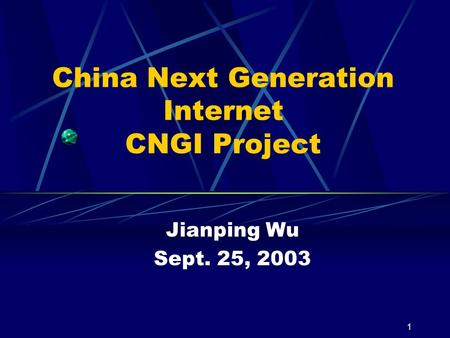 1 China Next Generation Internet CNGI Project Jianping Wu Sept. 25, 2003.