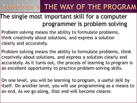 The single most important skill for a computer programmer is problem solving Problem solving means the ability to formulate problems, think creatively.