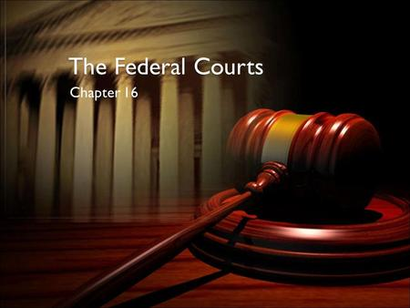 The Federal Courts Chapter 16. Our System is Adversarial.