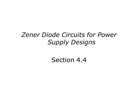 Zener Diode Circuits for Power Supply Designs Section 4.4.