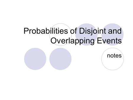 Probabilities of Disjoint and Overlapping Events notes.