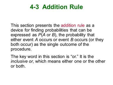 4-3 Addition Rule This section presents the addition rule as a device for finding probabilities that can be expressed as P(A or B), the probability that.