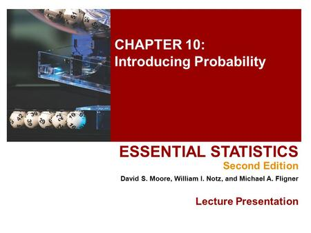 CHAPTER 10: Introducing Probability ESSENTIAL STATISTICS Second Edition David S. Moore, William I. Notz, and Michael A. Fligner Lecture Presentation.