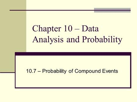 Chapter 10 – Data Analysis and Probability 10.7 – Probability of Compound Events.