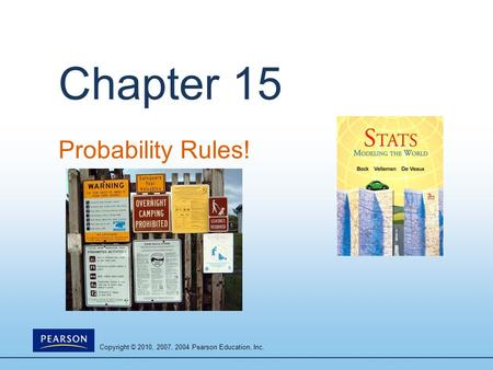 Copyright © 2010, 2007, 2004 Pearson Education, Inc. Chapter 15 Probability Rules!