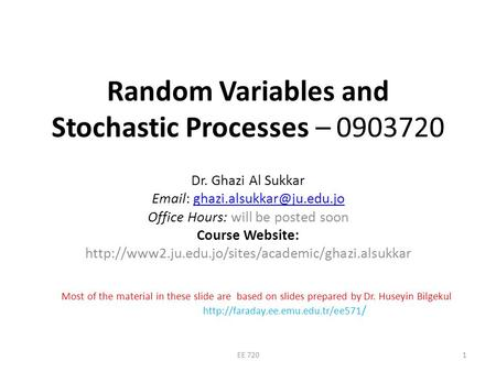 Random Variables and Stochastic Processes – 0903720 Dr. Ghazi Al Sukkar   Office Hours: will be.