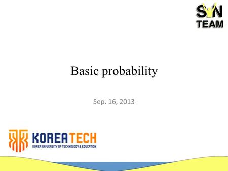 Basic probability Sep. 16, 2013. Introduction Our formal study of probability will base on Set theory Axiomatic approach (base for all our further studies.