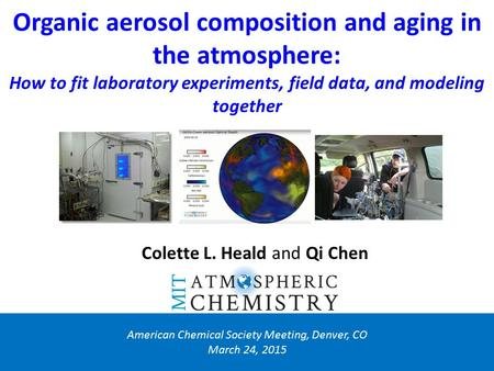Organic aerosol composition and aging in the atmosphere: How to fit laboratory experiments, field data, and modeling together American Chemical Society.