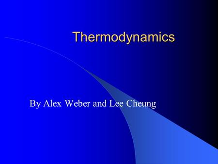 Thermodynamics By Alex Weber and Lee Cheung. Standard Thermodynamic Conditions 25 C°, and 1 barr = 100kPa ≈ 1 atm.