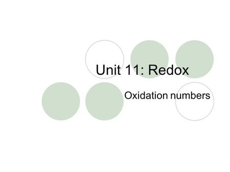 Unit 11: Redox Oxidation numbers. What is an Oxidation number? Oxidation numbers are assigned to an atom in a molecule based on the distribution of electrons.